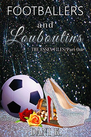 Footballers and Louboutins (The Essex Files Book 1)