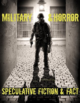 Military & Horror Speculative Fiction & Fact: Military Science Fiction / Military Fantasy / Horror / Nonfiction