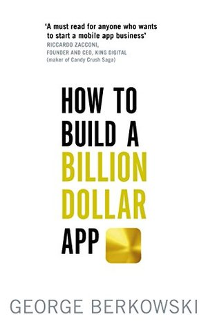 How to Build a Billion Dollar App: A step-by-step guide to turning your smart idea into a global business