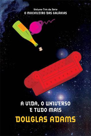 A Vida, o Universo e Tudo Mais (O Mochileiro das Galáxias, #3)
