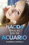 Nacida bajo el sol de Acuario by Florencia Bonelli