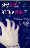 She Dies at the End (November Snow #1)