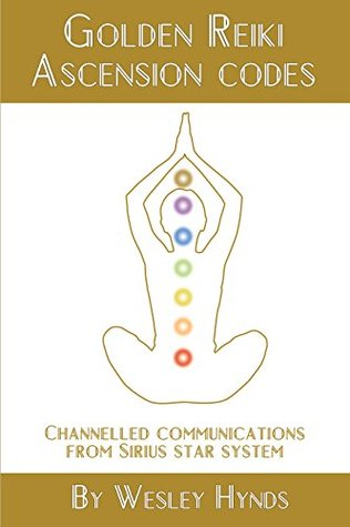 Golden Reiki Ascension Codes: Channelled Communications from Sirius Star System (The Golden Light Book 2)