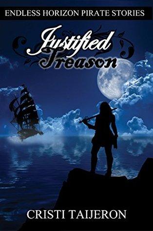 Justified Treason (Justified Treason, Book 1): Endless Horizon Pirate Stories
