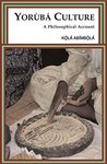 Yorùbá Culture: A Philosophical Account (Yorùbá Culture in Context Book 1)