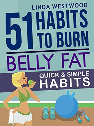 Blast Away Your Belly Fat: 51 Powerful Habits to Lose Weight