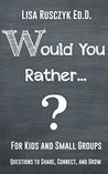 Would You Rather...?: For Kids and Small Groups (Interactive Activities for Kids)