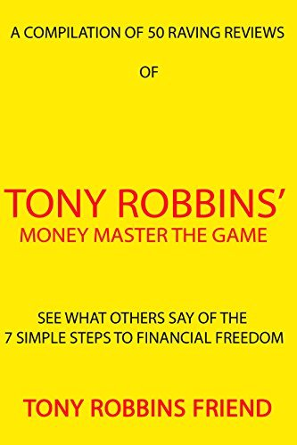 Tony Robbins: Money Master the Game: Awesome Reviews Compilation: Be Inspired To Take the 7 Simple Steps to Financial Freedom