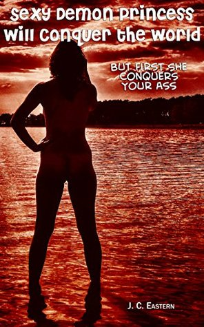 Sexy Demon Princess Will Conquer the World: But First She Conquers Your Ass (Sexy Demon Princess Conquest Book 1)