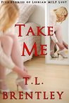 Take Me (Five Stories of Lesbian MILF Lust)