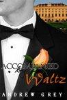 Accompanied by a Waltz by Andrew  Grey