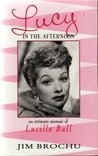 LUCY IN THE AFTERNOON: AN INTIMATE MEMOIR OF LUCILLE BALL