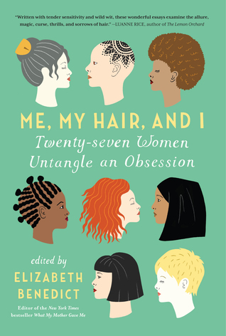 Ebook Me, My Hair, and I: Twenty-seven Women Untangle an Obsession by Elizabeth Benedict TXT!