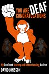 You Are Deaf, Congratulations! by David Jonsson