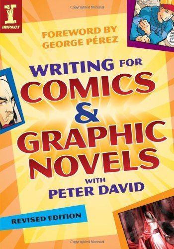 Writing for Comics and Graphic Novels with Peter David (Writing for Comics & Graphic Novels)