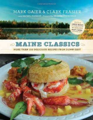 Maine Classics: More than 150 Delicious Recipes from Down East