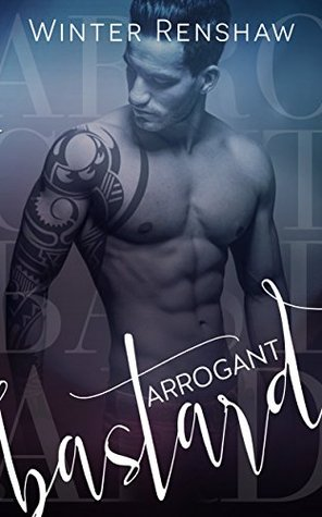 Arrogant Bastard (Arrogant, #1) by Winter Renshaw