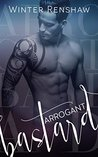 Arrogant Bastard (Arrogant, #1)