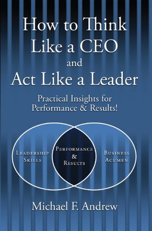 How To Think Like a CEO and Act Like a Leader