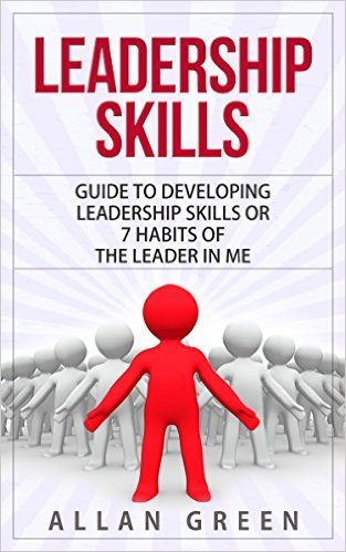 Leadership Skills: Guide to Developing Leadership Skills or 7 Habits of the Leader in Me, Stephen Covey, Stephen Covey Books
