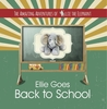 Ellie Goes Back To School  (The Amazing Adventures of Ellie The Elephant #3)