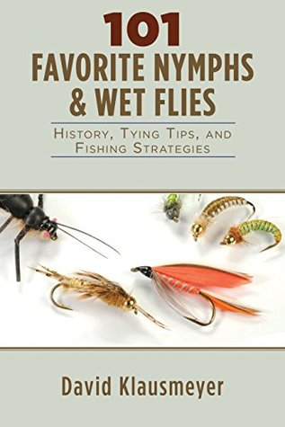 101 Favorite Nymphs and Wet Flies: History, Tying Tips, and Fishing Strategies