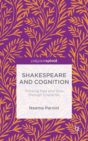 Shakespeare and Cognition: Thinking Fast and Slow through Character