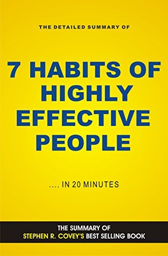 The 7 Habits Of Highly Effective People: Book Summary of Stephen Covey Best Selling Book