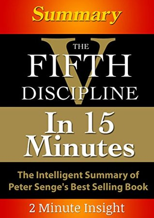 The Fifth Discipline...In 15 Minutes - The Intelligent Summary of Peter Senge's Best Selling Book
