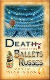 Death Comes to the Ballets Russes (A Lord Francis Powerscourt Mystery)