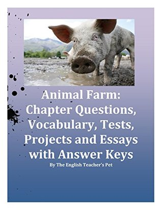George Orwell's Animal Farm Chapter Questions, Vocabulary, Tests and Essay Prompts with Answer Keys