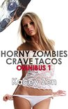 Horny Zombies Crave Tacos: Omnibus 1 (Contains Books 1 - 4 of the Horny Zombies Crave Tacos Series) (Horny Zombies Crave Tacos Omnibus)