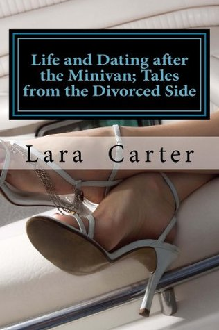 Life and Dating after the Minivan; Tales from the Divorced Side