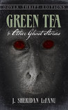 Green Tea and Other Ghost Stories