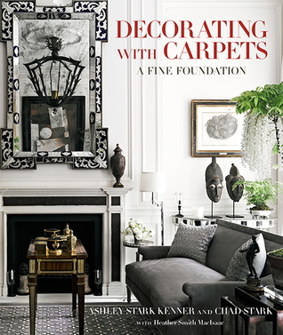 Decorating with Carpets: A Fine Foundation par Heather Smith MacIsaac, Ashley Stark, Chad Stark