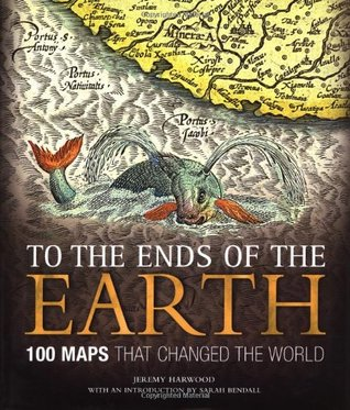 The 100 Map Of Earth.To The Ends Of The Earth 100 Maps That Changed The World By Neil Safier