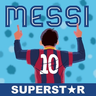 Messi, Superstar: His Records, His Life, His Epic Awesomeness por duopress labs, Jon Stollberg