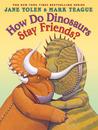 How Do Dinosaurs Stay Friends? by Jane Yolen