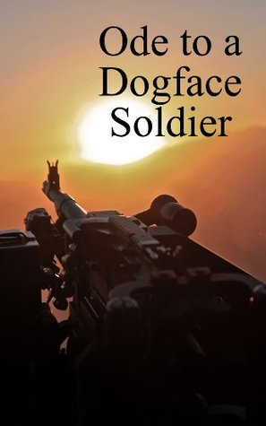 """Ode to a Dogface Soldier: Words of Appreciation for a Combat Veteran (Excerpts from """"I Believe in You"""""""