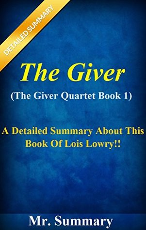 The Giver: (Giver Quartet Book 1)- A Detailed Summary About This Book Of Lois Lowry!! (The Giver: Giver Quartet- A Detailed Summary-- Giver Series, Book, Paperback, Audible, Novel)
