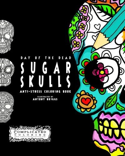 Day of the Dead - Sugar Skulls: Anti-Stress Coloring Book