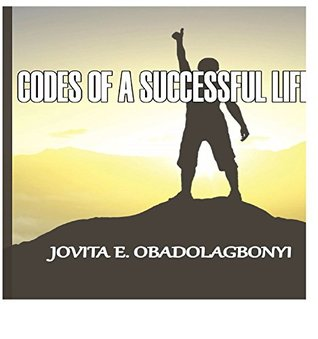 Codes of a Succesful Life: motivational handbook for everyone