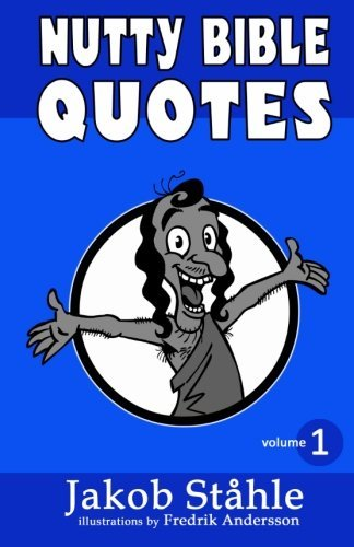 Nutty Bible Quotes - black & white version: Satire on the best selling book of all time, exposing crazy verses you won't hear in church. Fun and ... exciting debate.: Volume 1