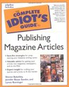 The Complete Idiot's Guide to Publishing Magazine Articles