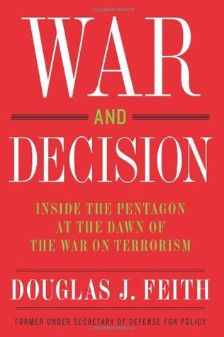 War and Decision by Douglas J. Feith