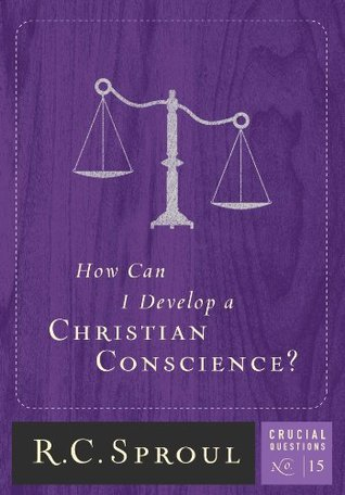 How Can I Develop A Christian Conscience? (Crucial Questions, #15)