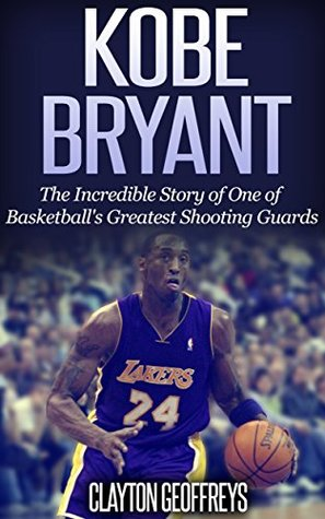 78eef54bfc0b Kobe Bryant  The Inspiring Story of One of Basketball s Greatest Shooting  Guards (Basketball Biography