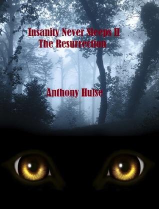 Ebook Insanity Never Sleeps II the Resurrection by Anthony Hulse TXT!
