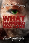 What Happened When Max Came (Galactic Odyssey, #4)