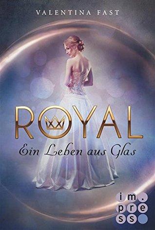 Ein Leben aus Glas (Royal, #1)